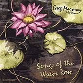 Songs of the Water Rose by Greg Maroney