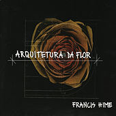 Arquitetura da Flor by Francis Hime
