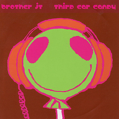 Third Ear Candy by Brother JT