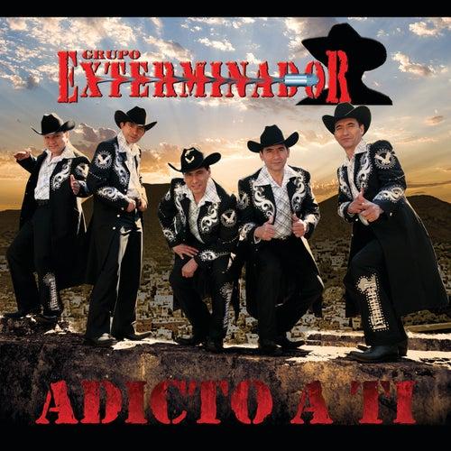 Adicto A Ti by Grupo Exterminador
