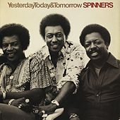 Yesterday, Today & Tomorrow by The Spinners