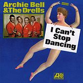 I Can't Stop Dancing by Archie Bell & the Drells
