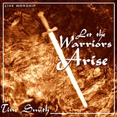 Let the Warriors Arise by Tim Smith