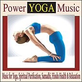 Power Yoga Music: Music for Yoga, Spiritual Purification, Samadhi, Hindu Health & Relaxation by Robbins Island Music Group