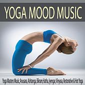 Yoga Mood Music: Yoga Masters Music, Anusara, Ashtanga, Bikram, Hatha, Iyengar, Vinyasa, Restorative & Hot Yoga by Robbins Island Music Group