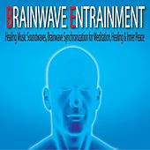 Brainwave Entrainment: Healing Music Soundwaves, Brainwave Synchronization for Meditation, Healing & Inner Peace by Robbins Island Music Group
