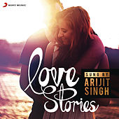 Love Stories Sung by Arijit Singh by Various Artists