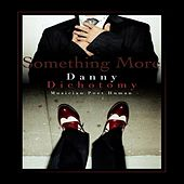 Something More by Danny Dichotomy
