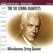 Bartok, B.: The 6 String Quartets by Mikrokosmos String Quartet