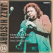 Hungarian Jazz History, Vol. 14: Tony Lakatos and Friends: Sing Sing Song by Various Artists