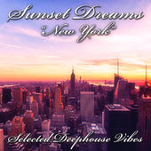 Sunset Dreams: New York (Selected Deephouse Vibes) by Various Artists