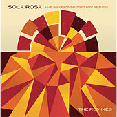 The Remixes (Low and Behold, High and Beyond) by Sola Rosa