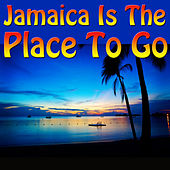 Jamaica Is The Place To Go by Various Artists