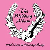 The Wedding Album (1950's Love & Marriage Songs) by Various Artists