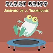Jumping on a Trampoline by Parry Gripp
