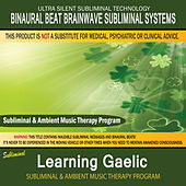 Learning Gaelic - Subliminal & Ambient Music Therapy by Binaural Beat Brainwave Subliminal Systems