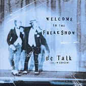 Welcome To The Freak Show: DC Talk Live In Concert by DC Talk