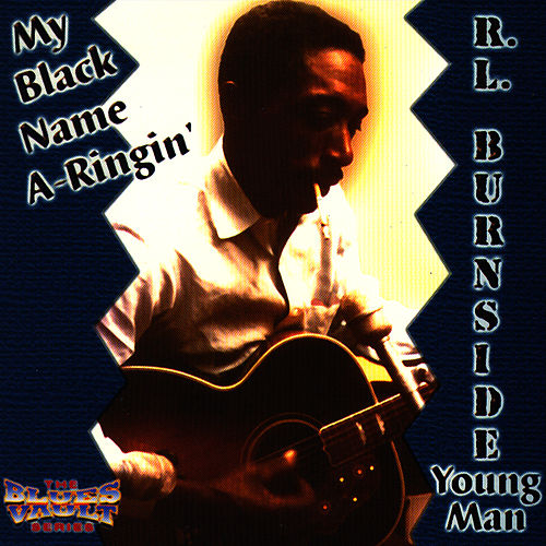 My Black Name A-ringin' by R.L. Burnside