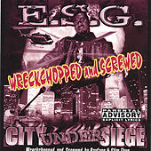 City Under Siege : Wreckchopped & Screwed by E.S.G.