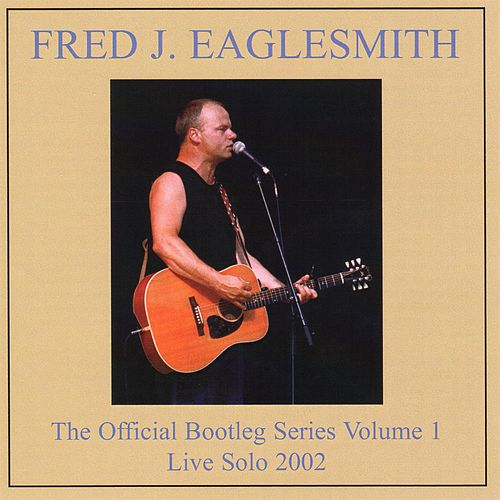 The Official Fred Eaglesmith Bootleg, Volume 1 by Fred Eaglesmith