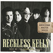 Americana Master Series : Best of the Sugar Hill Years by Reckless Kelly