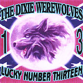 Lucky Number 13 by The Dixie Werewolves