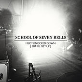 I Got Knocked Down (But I'll Get Up) by School Of Seven Bells