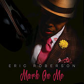 Mark On Me by Eric Roberson