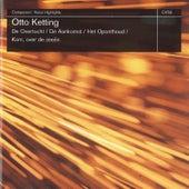 Otto Ketting: De Overtoch, De Aankomst, Het Oponthoud & Kom, Over De Zeeën by Various Artists
