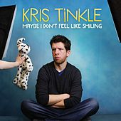 Maybe I Don't Feel Like Smiling by Kris Tinkle