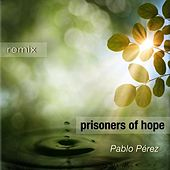 Prisoners of Hope (Remix) by Pablo Perez