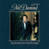 I'm Glad You're Here With Me Tonight by Neil Diamond