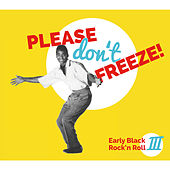 Please Don't Freeze (Early Black Rock'n Roll Vol. 3) von Various Artists