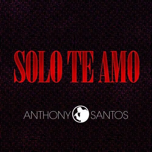 Solo Te Amo by Anthony Santos