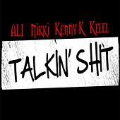 Talkin' shit (feat. Nikki, Kenny K & Kelel) by Ali