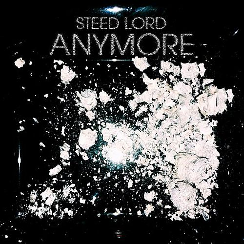 Anymore by Steed Lord