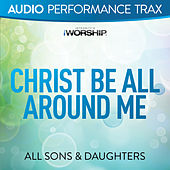 Christ Be All Around Me (Audio Performance Trax) by All Sons & Daughters