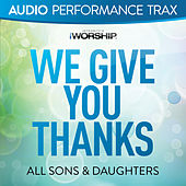 We Give You Thanks (Audio Performance Trax) by All Sons & Daughters