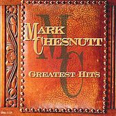 Greatest Hits by Mark Chesnutt