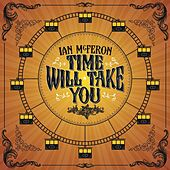 Time Will Take You by Ian McFeron