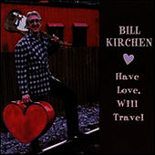 Have Love, Will Travel by Bill Kirchen