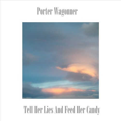 Tell Her Lies and Feed Her Candy by Porter Wagoner