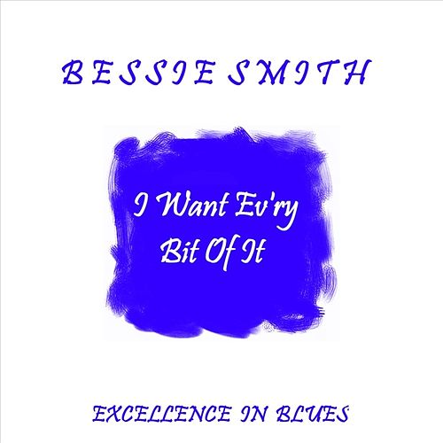 I Want Ev'ry Bit Of It by Bessie Smith
