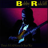 There's A Cold Grave In Your Way by Bobby Radcliff