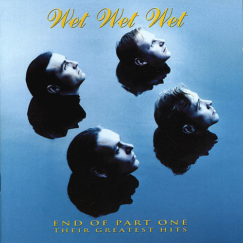 End Of Part One - Their Greatest Hits by Wet Wet Wet