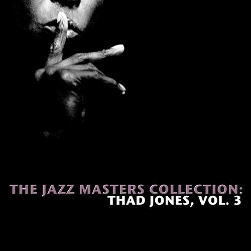 The Jazz Masters Collection: Thad Jones, Vol. 3 by Thad Jones