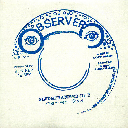 Sledgehammer Dub by Niney the Observer