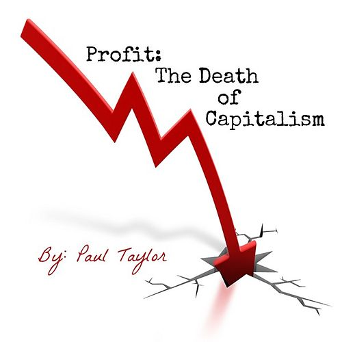 Profit: The Death of Capitalism by Paul Taylor