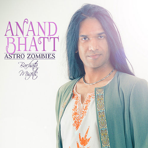 Astro Zombies (Bachata Misfits) by Anand Bhatt