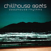 Chillhouse Beats (Deephouse Rhythms) by Various Artists